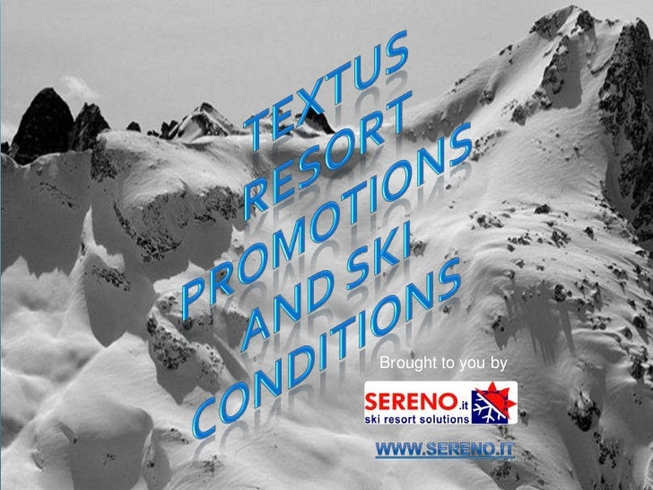 Textus <br />Resort promotions<br />And SkI conditions<br />Brought to you by<br />www.sereno.it<br />