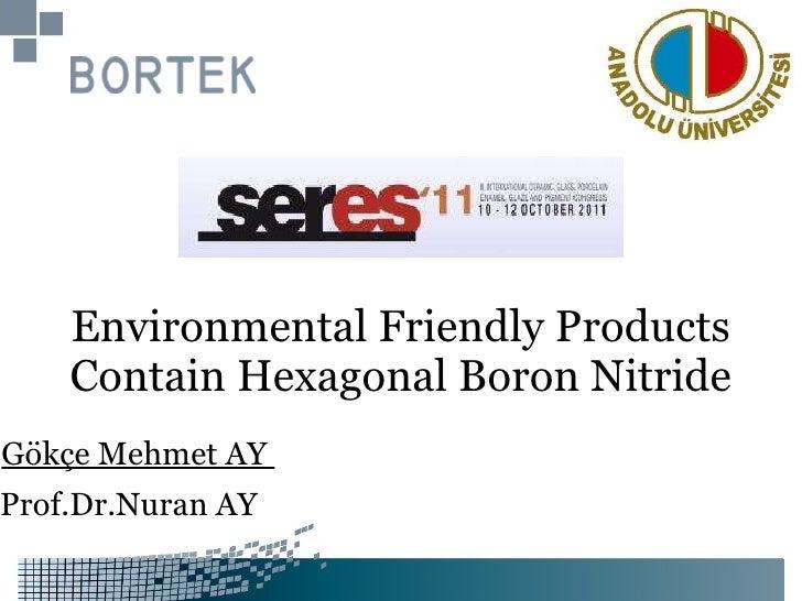 Environmental   Friendly   Products   Contain   Hexagonal   Boron   Nitride Gökçe Mehmet AY  Prof.Dr.Nuran AY