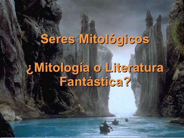 Seres Mitológicos¿Mitología o Literatura     Fantástica?