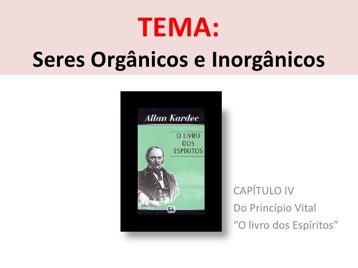 """TEMA:Seres Orgânicos e Inorgânicos                   CAPÍTULO IV                   Do Princípio Vital                   """"O..."""