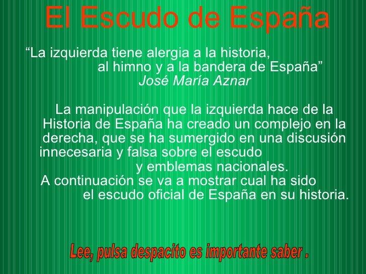 """El Escudo de España """" La izquierda tiene alergia a la historia,  al himno y a la bandera de España""""  José María Aznar La m..."""
