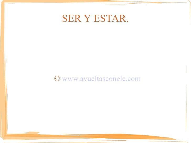SER Y ESTAR. ©  www.avueltasconele.com