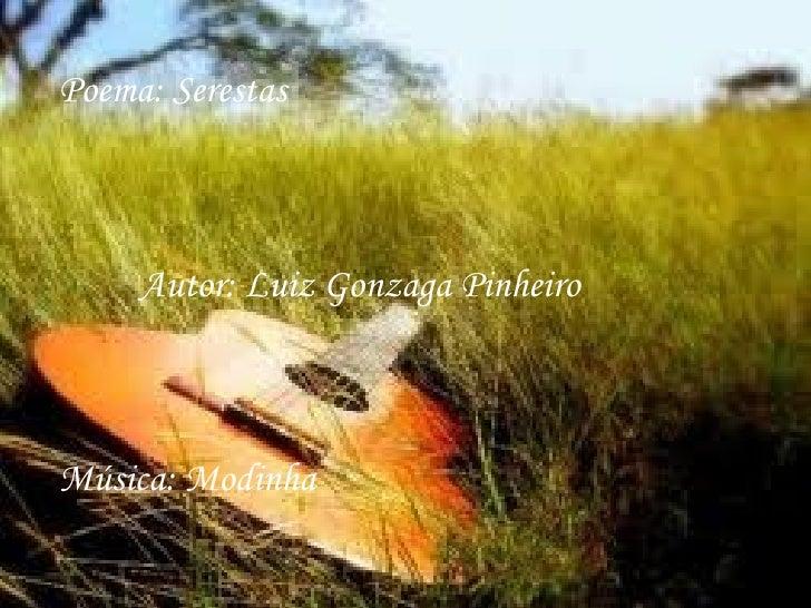 Poema: Serestas     Autor: Luiz Gonzaga PinheiroMúsica: Modinha