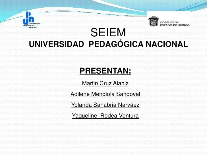 SEIEM<br />UNIVERSIDAD  PEDAGÓGICA NACIONAL <br />