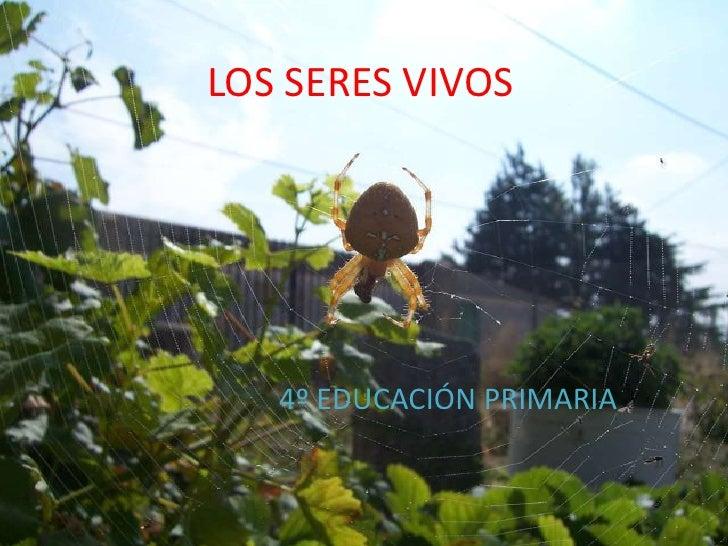 LOS SERES VIVOS        4º EDUCACIÓN PRIMARIA