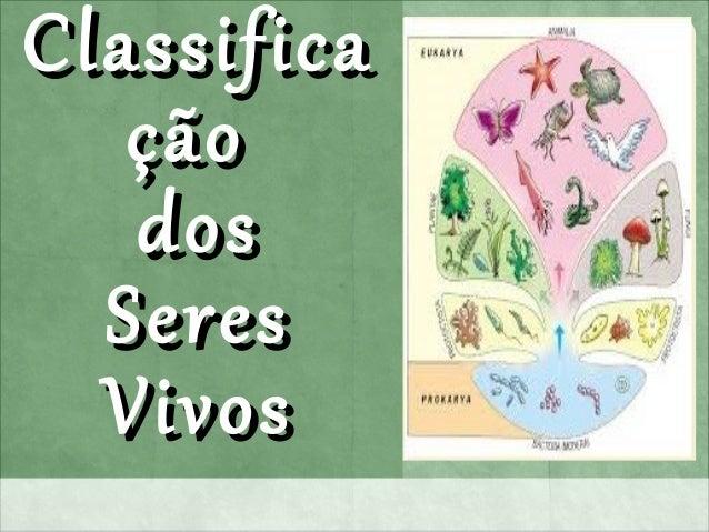 ClassificaClassifica çãoção dosdos SeresSeres VivosVivos
