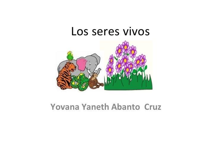 Los seres vivos Yovana Yaneth Abanto  Cruz