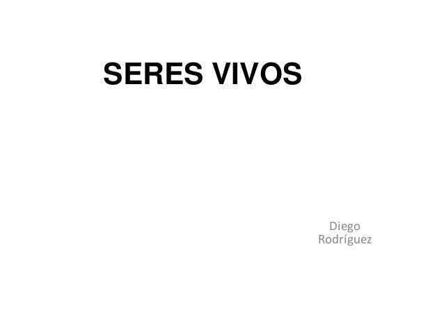 SERES VIVOS  Diego Rodríguez