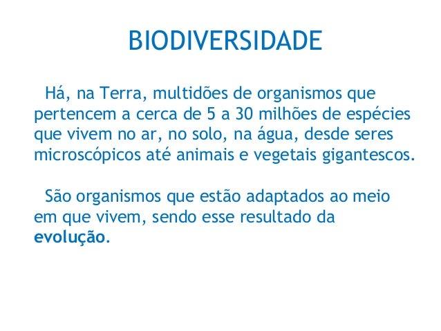 BIODIVERSIDADEHá, na Terra, multidões de organismos quepertencem a cerca de 5 a 30 milhões de espéciesque vivem no ar, no ...