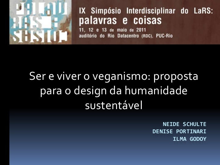Neide SchulteDenise PortinariIlma Godoy<br />Ser e viver o veganismo: proposta para o design da humanidade sustentável<br />
