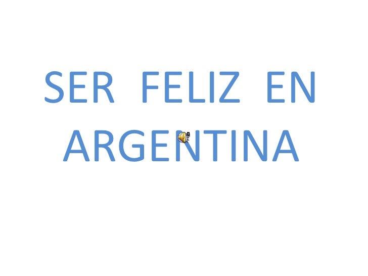 SER  FELIZ  EN ARGENTINA<br />