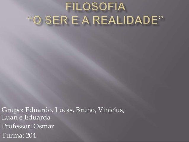 Grupo: Eduardo, Lucas, Bruno, Vinicíus, Luan e Eduarda Professor: Osmar Turma: 204