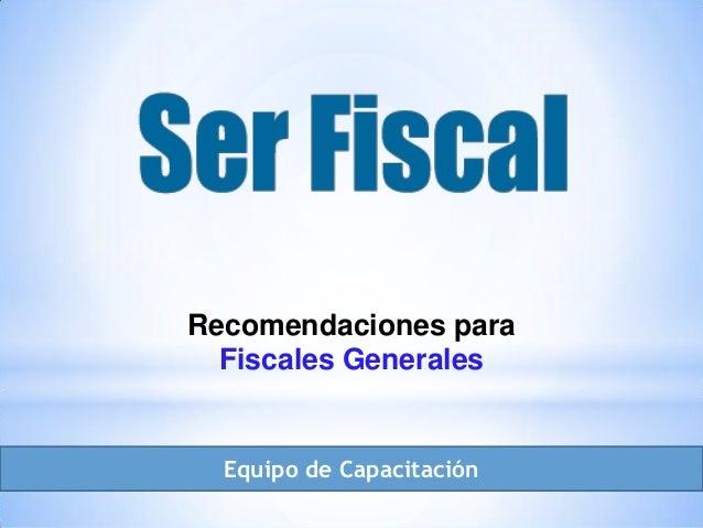 Recomendaciones para Fiscales Generales Equipo de Capacitación