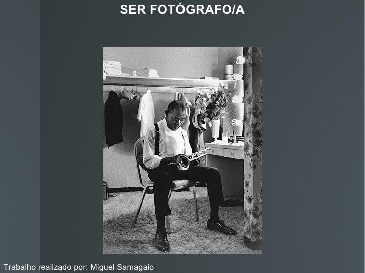 SER FOTÓGRAFO/ATrabalho realizado por: Miguel Samagaio