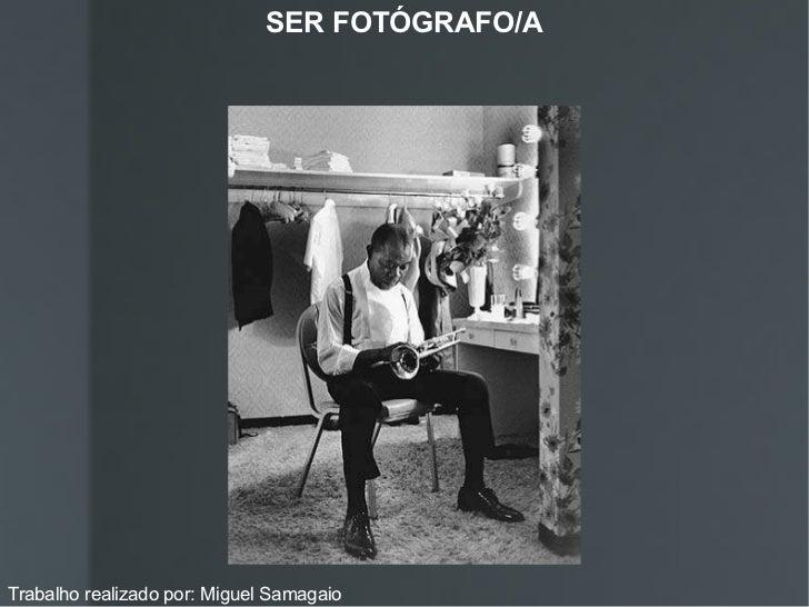 SER FOTÓGRAFO/A Trabalho realizado por: Miguel Samagaio