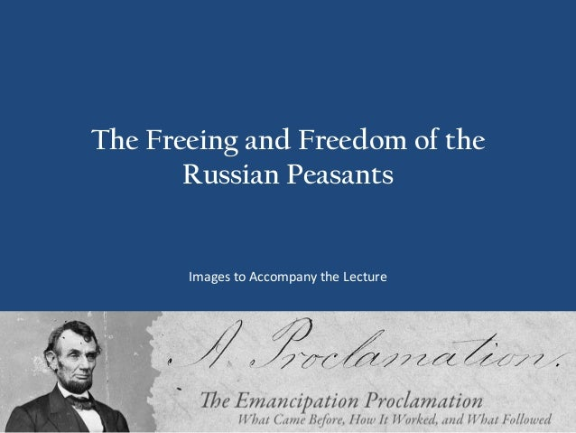 The Freeing and Freedom of the       Russian Peasants       Images to Accompany the Lecture