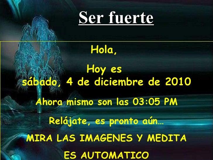 Hola,  Hoy es  sábado, 4 de diciembre de 2010 Ahora mismo son las  03:04 PM Relájate, es pronto aún… MIRA LAS IMAGENES Y M...