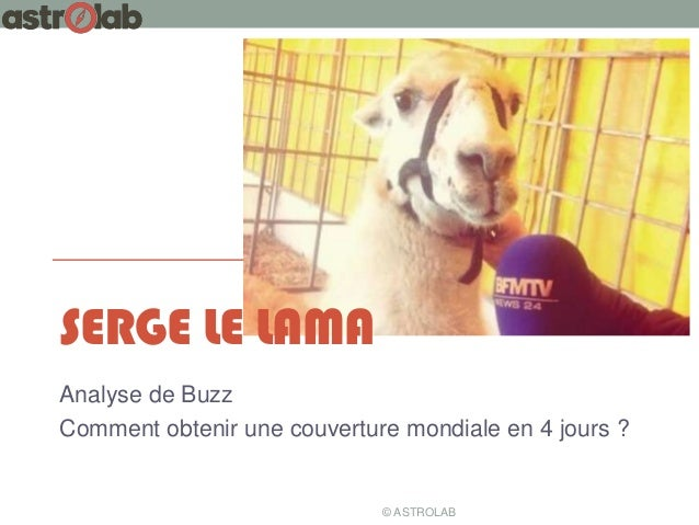 SERGE LE LAMA Analyse de Buzz Comment obtenir une couverture mondiale en 4 jours ?  © ASTROLAB