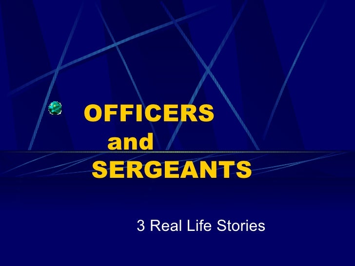 OFFICERS   and   SERGEANTS 3 Real Life Stories