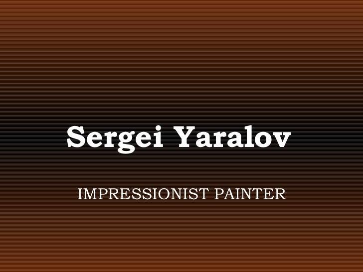 Sergei YaralovIMPRESSIONIST PAINTER