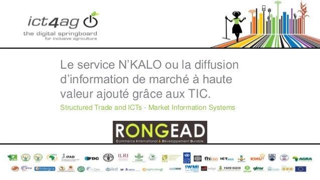 Le service N'KALO ou la diffusion d'information de marché à haute valeur ajouté grâce aux TIC. Structured Trade and ICTs -...