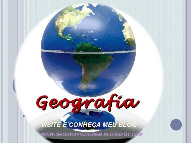 GeografiaVISITE E CONHEÇA MEU BLOGWWW.GEOGRAFIADOBEM.BLOGSPOT.COM