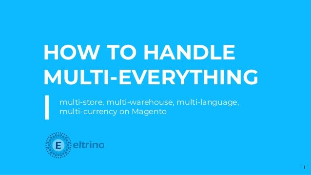 HOW TO HANDLE MULTI-EVERYTHING | multi-store, multi-warehouse, multi-language, multi-currency on Magento 1