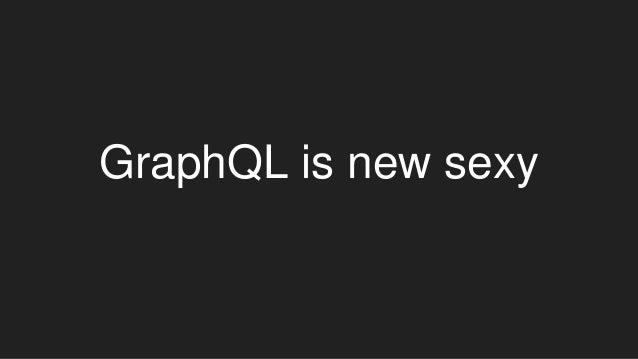 GraphQL is new sexy