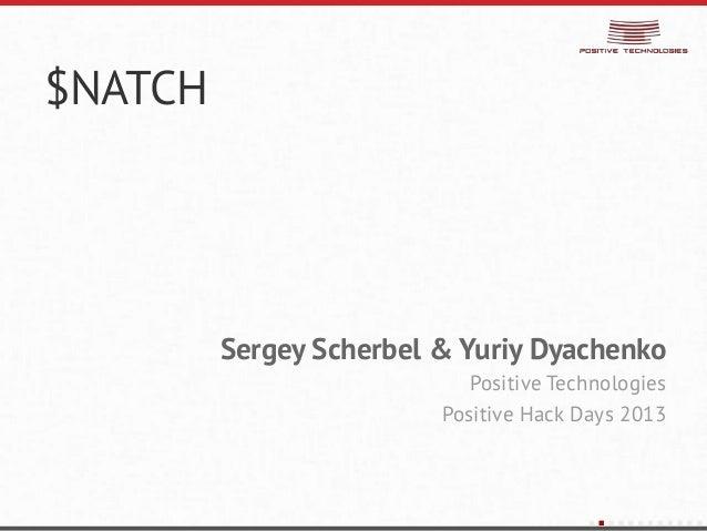 $NATCHSergey Scherbel & Yuriy DyachenkoPositive TechnologiesPositive Hack Days 2013