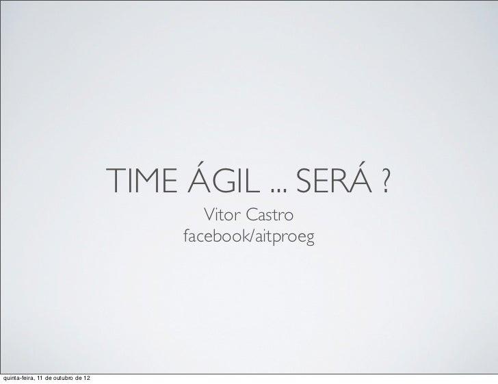 TIME ÁGIL ... SERÁ ?                                            Vitor Castro                                         faceb...