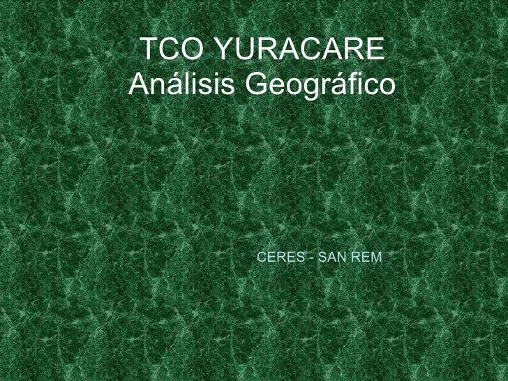 TCO YURACARE Análisis Geográfico CERES - SAN REM
