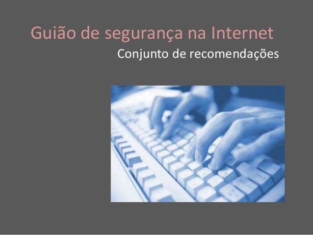 Guião de segurança na Internet          Conjunto de recomendações