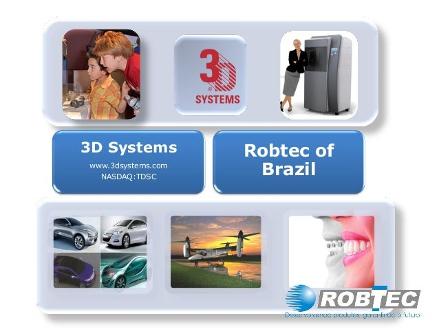 3D Systems www.3dsystems.com NASDAQ:TDSC Robtec of Brazil
