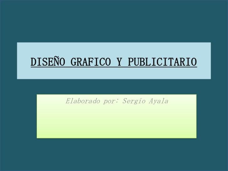 DISEÑO GRAFICO Y PUBLICITARIO      Elaborado por: Sergio Ayala