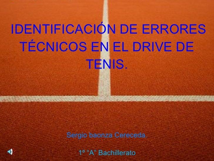 """IDENTIFICACI ÓN DE  ERRORES T ÉCNICOS EN EL DRIVE DE TENIS. Sergio baonza Cereceda . 1º """"A"""" Bachillerato"""