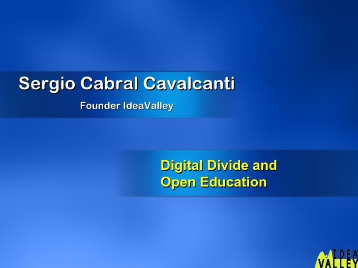 Sergio Cabral Cavalcanti Founder IdeaValley Digital Divide and  Open Education