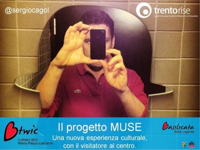 Sergio Cagol - BTWIC Basilicata - Ottobre 2013 - Il progetto MUSE