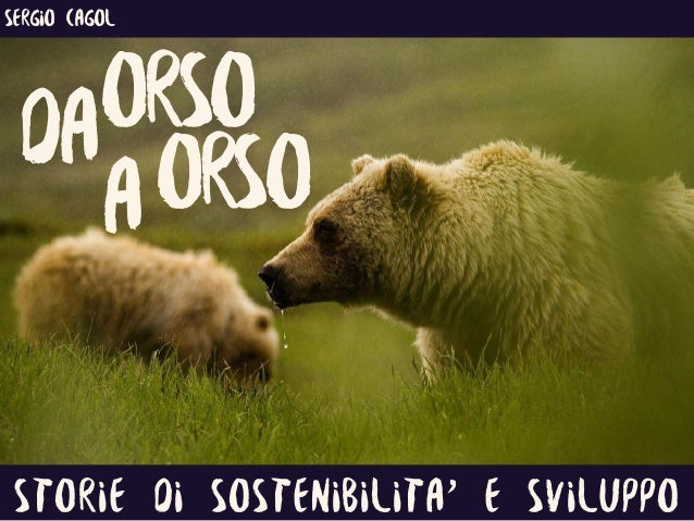 ORSO Storie di sostenibilita' e sviluppo ORSO sergio cagol A DA