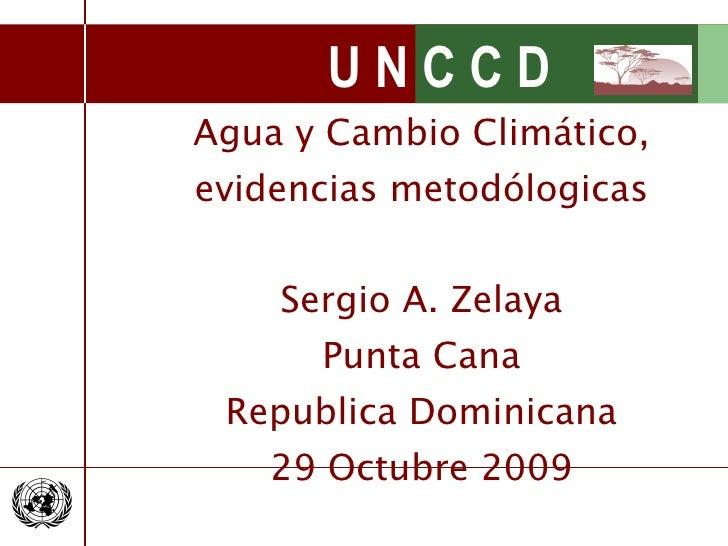 Agua y Cambio Climático, evidencias metodólogicas Sergio A. Zelaya Punta Cana Republica Dominicana 29 Octubre 2009