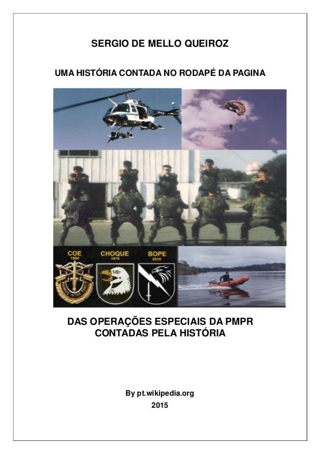 SERGIO DE MELLO QUEIROZ UMA HISTÓRIA CONTADA NO RODAPÉ DA PAGINA DAS OPERAÇÕES ESPECIAIS DA PMPR CONTADAS PELA HISTÓRIA By...