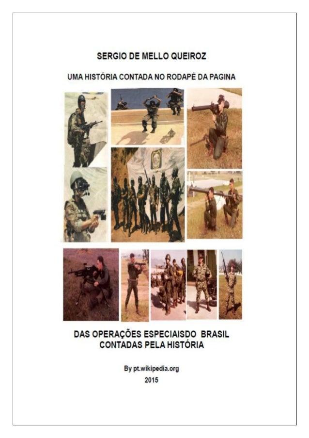 SERGIO DE MELLO QUEIROZ AS OPERAÇÕES ESPECIAIS CONTADAS PELA HISTÓRIA DO BRASIL UMA HISTÓRIA CONTADA NO RODAPÉ DA PAGINA B...