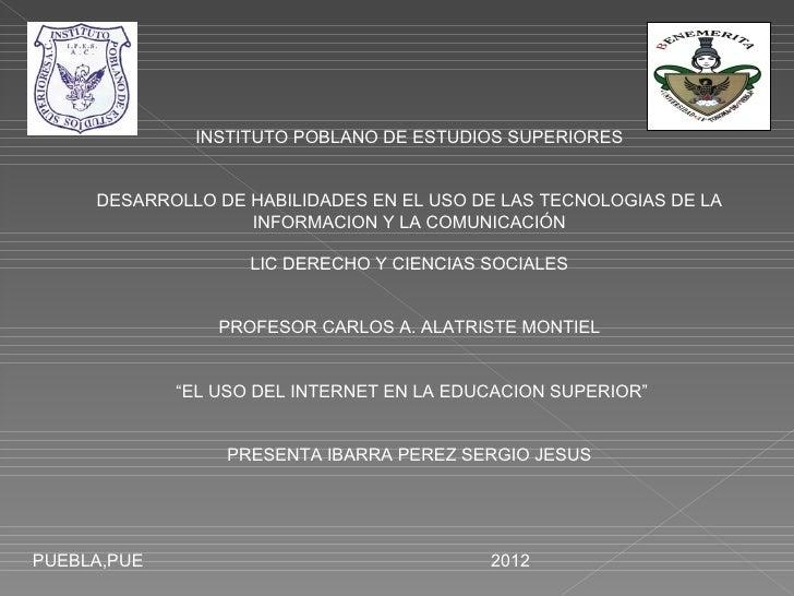 INSTITUTO POBLANO DE ESTUDIOS SUPERIORES     DESARROLLO DE HABILIDADES EN EL USO DE LAS TECNOLOGIAS DE LA                 ...