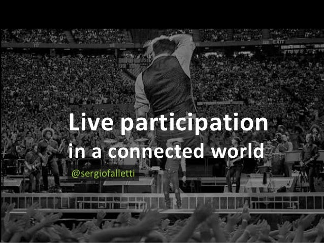 Live participationin a connected world       Commercial Confidence © Future Platforms Ltd 2012@sergiofalletti