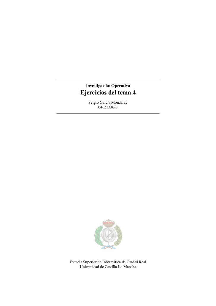 Investigaci´ n Operativa                    o      Ejercicios del tema 4           Sergio Garc´a Mondaray                 ...