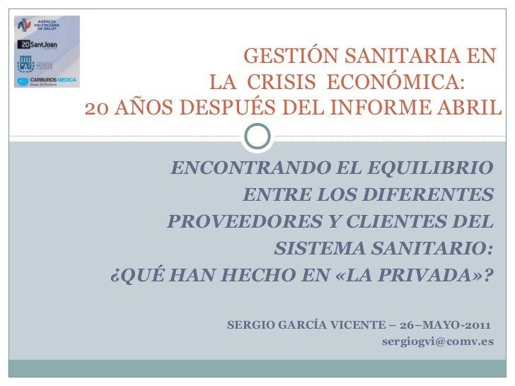 GESTIÓN SANITARIA EN          LA CRISIS ECONÓMICA:20 AÑOS DESPUÉS DEL INFORME ABRIL       ENCONTRANDO EL EQUILIBRIO       ...