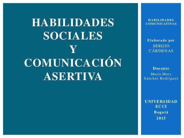 HABILIDADES COMUNICATIVAS Elaborado por SERGIO CÁRDENAS Docente María Mery Sánchez Rodriguez UNIVERSIDAD ECCI Bogotá 2015 ...