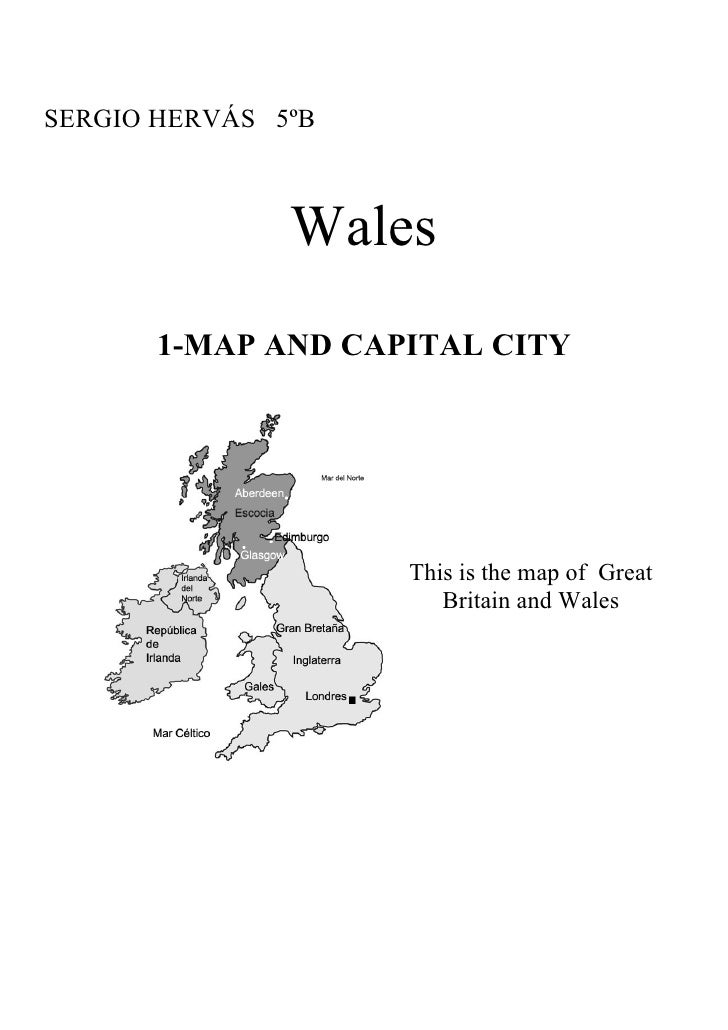 SERGIO HERVÁS 5ºB               Wales       1-MAP AND CAPITAL CITY                    This is the map of Great            ...