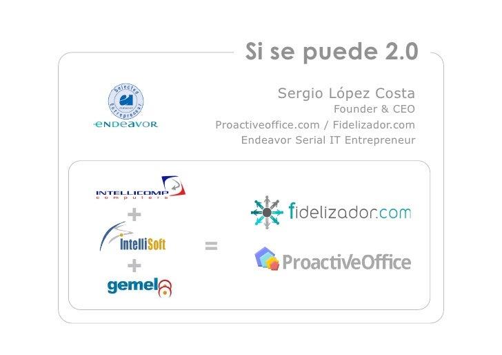 Si se puede 2.0                Sergio López Costa                           Founder & CEO     Proactiveoffice.com / Fideli...
