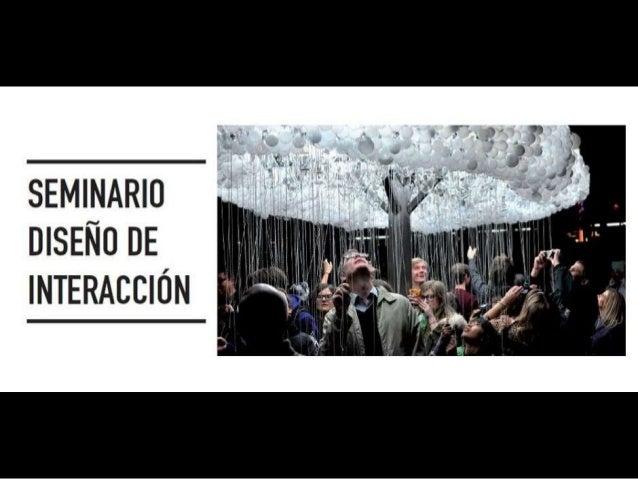 Seminario Diseño de Interacción  Facultad de Diseño - Universidad del Desarrollo  www.diseno.udd.cl - @disenoudd  26 de No...
