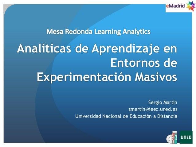 Sergio Martín smartin@ieec.uned.es Universidad Nacional de Educación a Distancia Analíticas de Aprendizaje en Entornos de ...